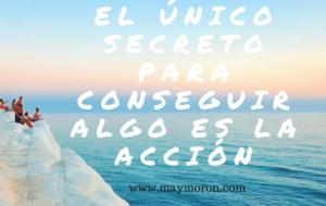 El único secreto para conseguir algo es la acción